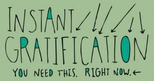 Instant-Gratification-300x158